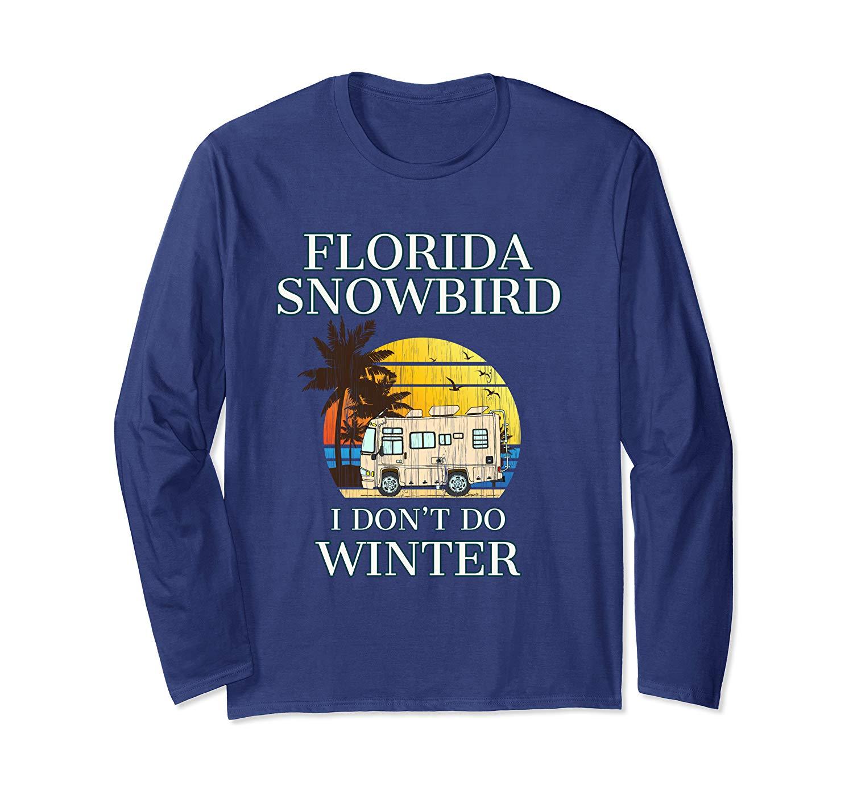 Florida Snowbird  I DON'T DO WINTER Long Sleeve T