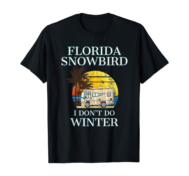 Florida Snowbird  I DON'T DO WINTER T-Shirt