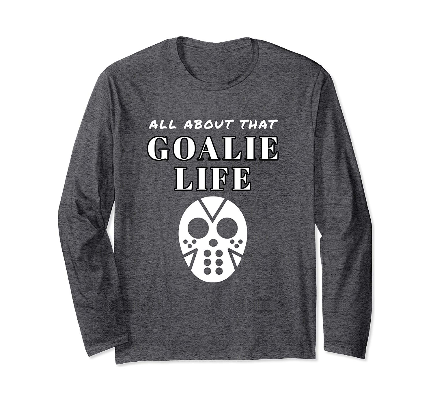 Ice Hockey Goalie ALL ABOUT THAT GOALIE LIFE Long Sleeve T