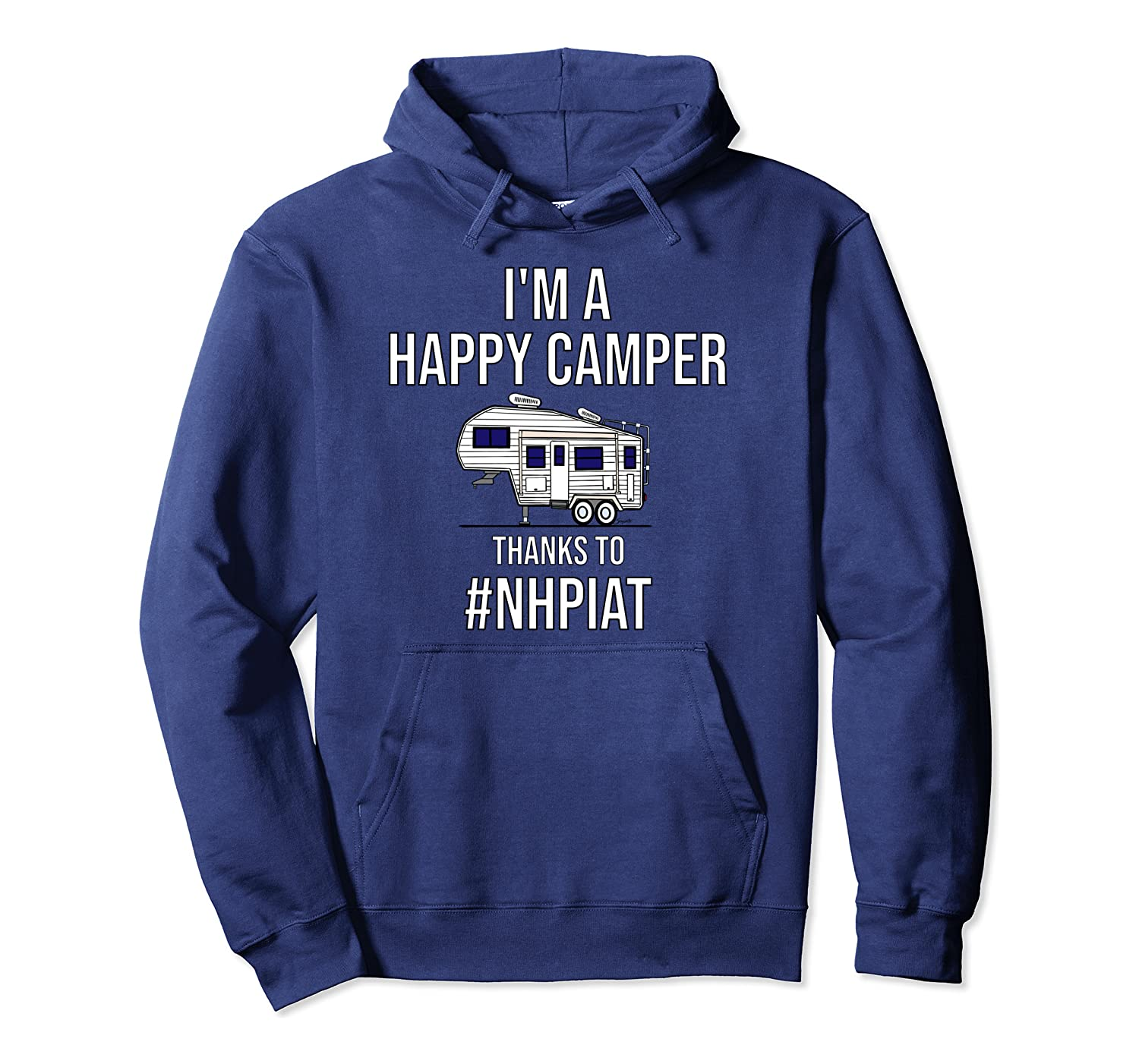 NHPIAT I'M A HAPPY CAMPER THANKS TO #NHPIAT 5r Hoodie