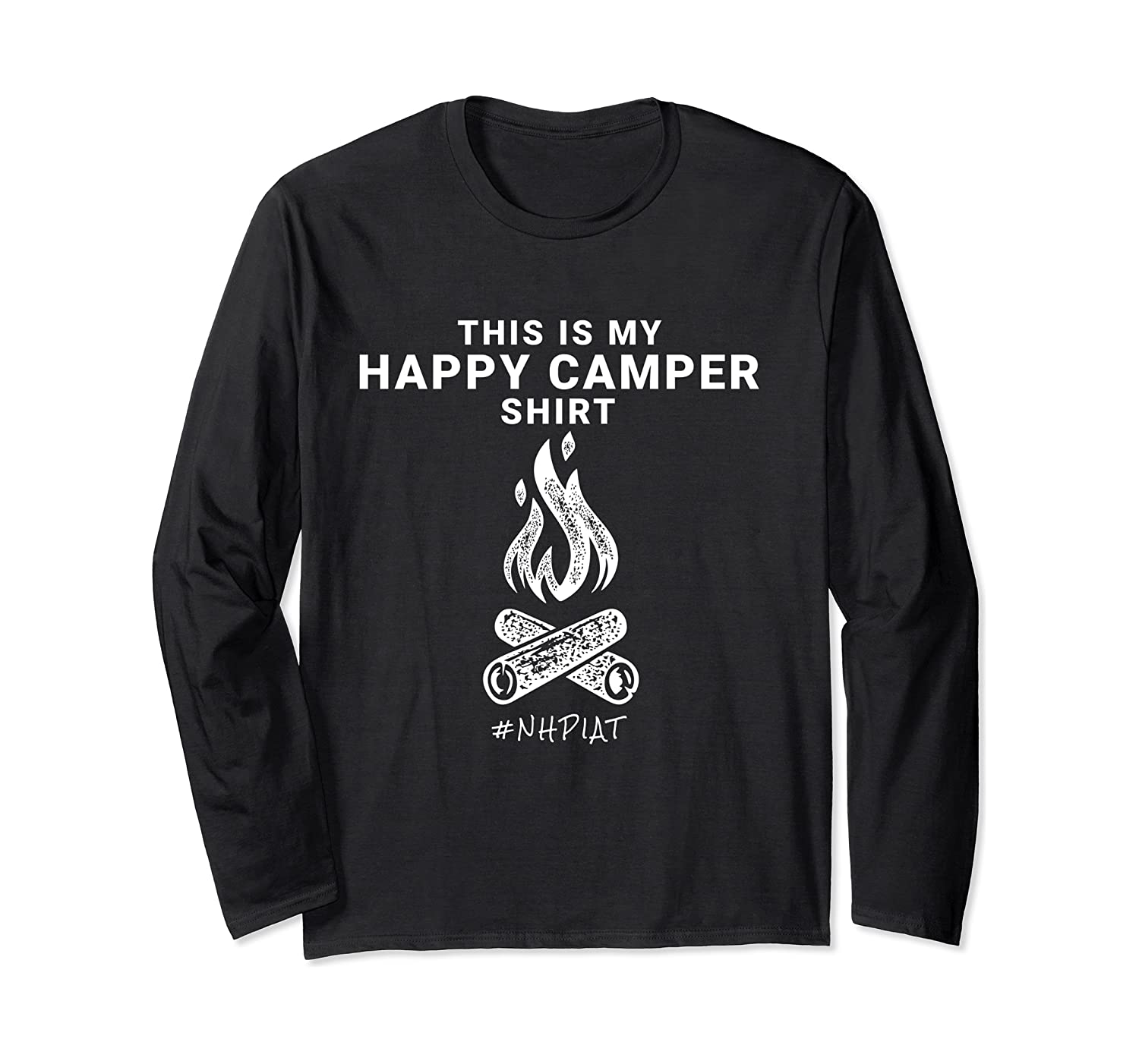 NHPIAT THIS IS MY HAPPY CAMPER SHIRT #NHPIAT Long Sleeve
