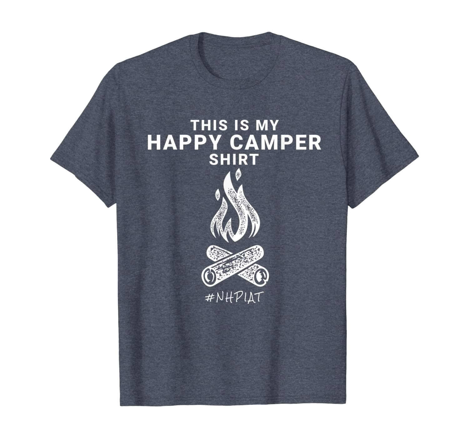 NHPIAT THIS IS MY HAPPY CAMPER SHIRT #NHPIAT T-Shirt
