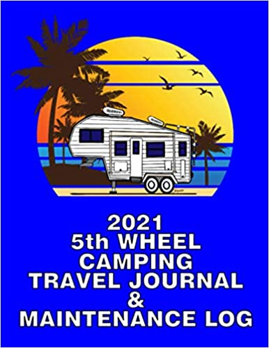 2021 5r CAMPING TRAVEL JOURNAL & MAINTENANCE LOG