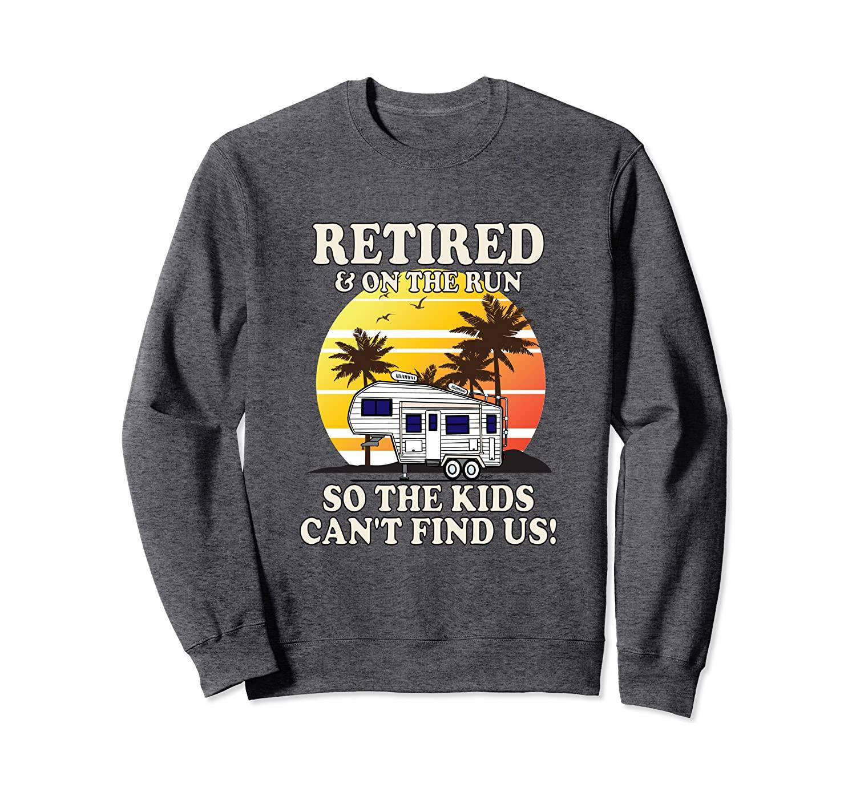 5th wheel RETIRED & ON THE RUN 5r Camper SweatShirt