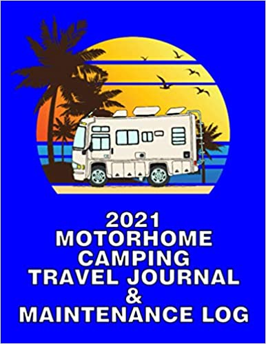 2021 Class A CAMPING TRAVEL JOURNAL & MAINTENANCE LOG