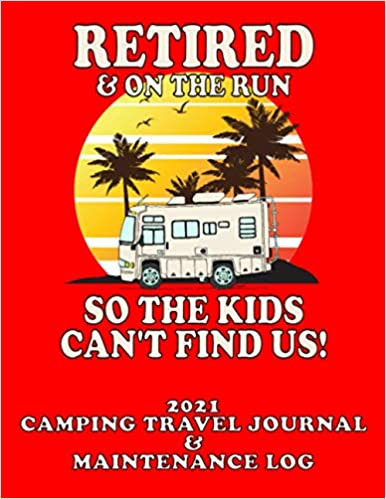"2021 Class A ""Retired & On The Run"" CAMPING TRAVEL JOURNAL & MAINTENANCE LOG"