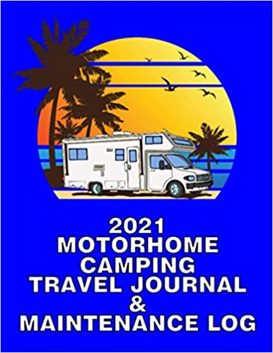 2021 Class C CAMPING TRAVEL JOURNAL & MAINTENANCE LOG