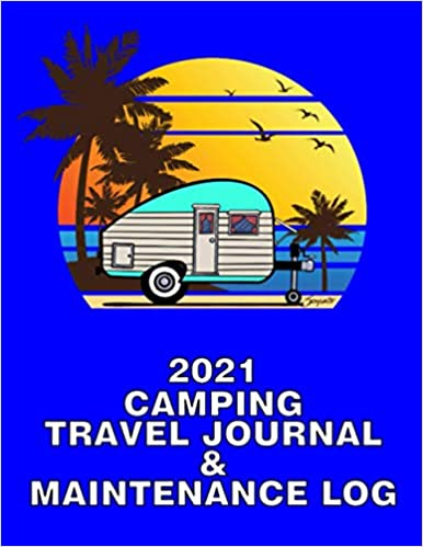 2021 Travel Trailer CAMPING TRAVEL JOURNAL & MAINTENANCE LOG