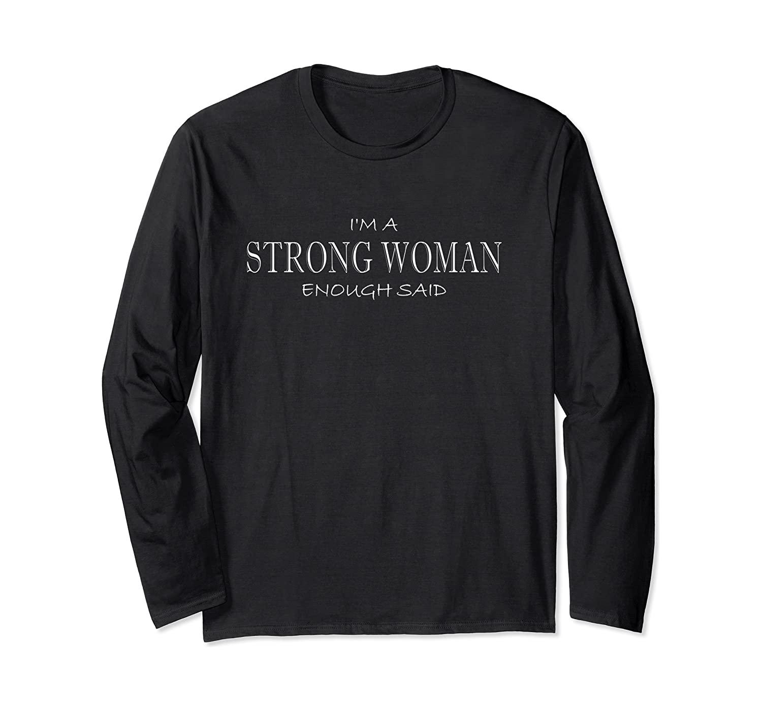 STRONG WOMAN Enough Said anti sexism oppression Long Sleeve