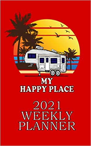 2021 WEEKLY PLANNER FIFTH WHEEL MY HAPPY PLACE