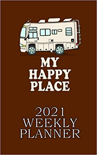 "2021 WEEKLY PLANNER MOTORHOME MY HAPPY PLACE: CLASS ""A"" LOVERS"