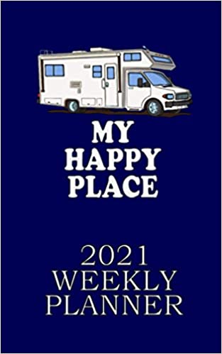"2021 WEEKLY PLANNER MOTORHOME MY HAPPY PLACE: CLASS ""C"" LOVERS"
