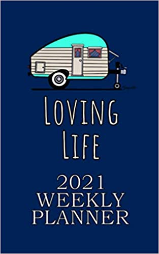 2021 WEEKLY PLANNER CAMPING LOVING LIFE: CAMPING TRAILER LOVERS